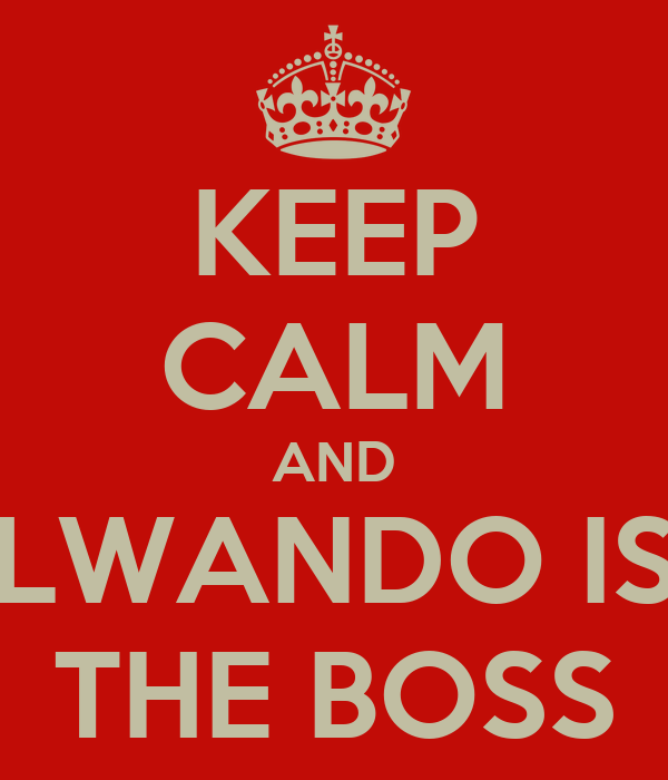 KEEP CALM AND LWANDO IS THE BOSS