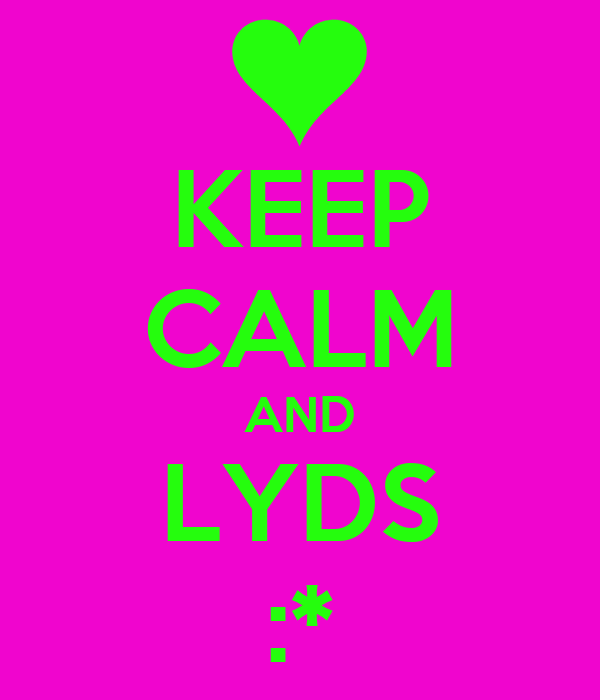 KEEP CALM AND LYDS :*