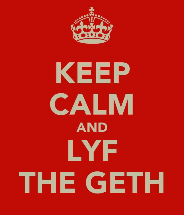 KEEP CALM AND LYF THE GETH