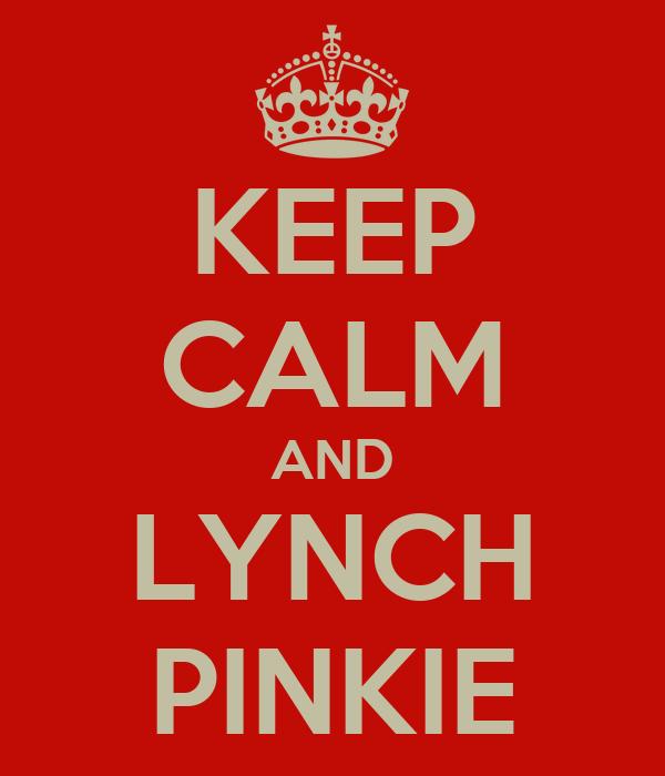 KEEP CALM AND LYNCH PINKIE