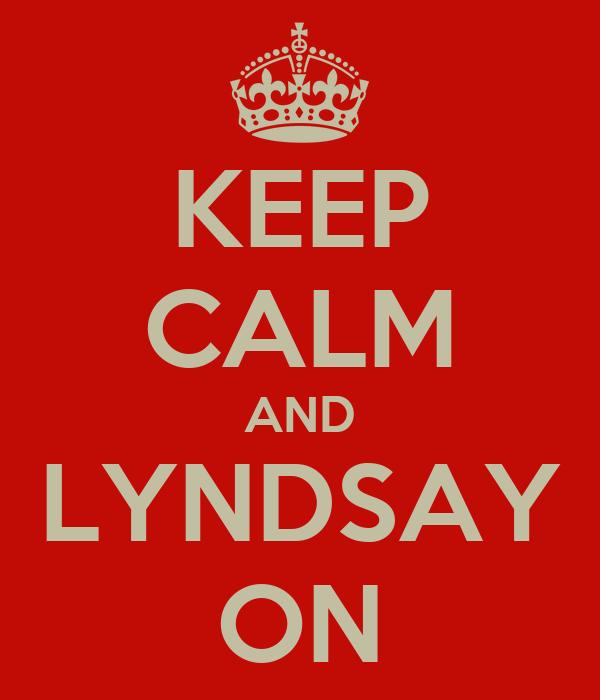 KEEP CALM AND LYNDSAY ON