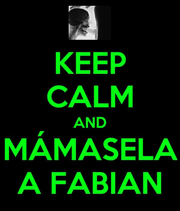 KEEP CALM AND MÁMASELA A FABIAN