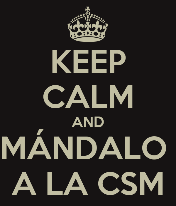KEEP CALM AND MÁNDALO  A LA CSM