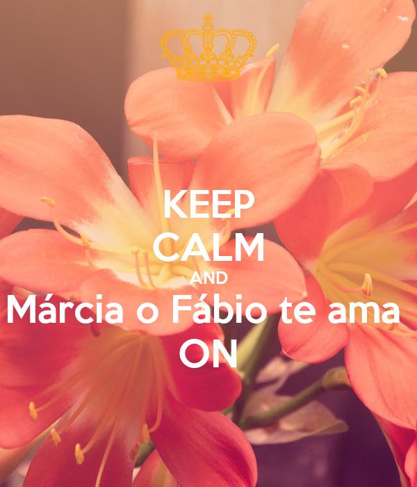 KEEP CALM AND Márcia o Fábio te ama  ON