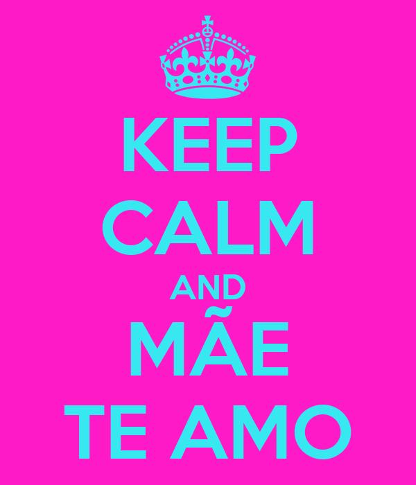 KEEP CALM AND MÃE TE AMO