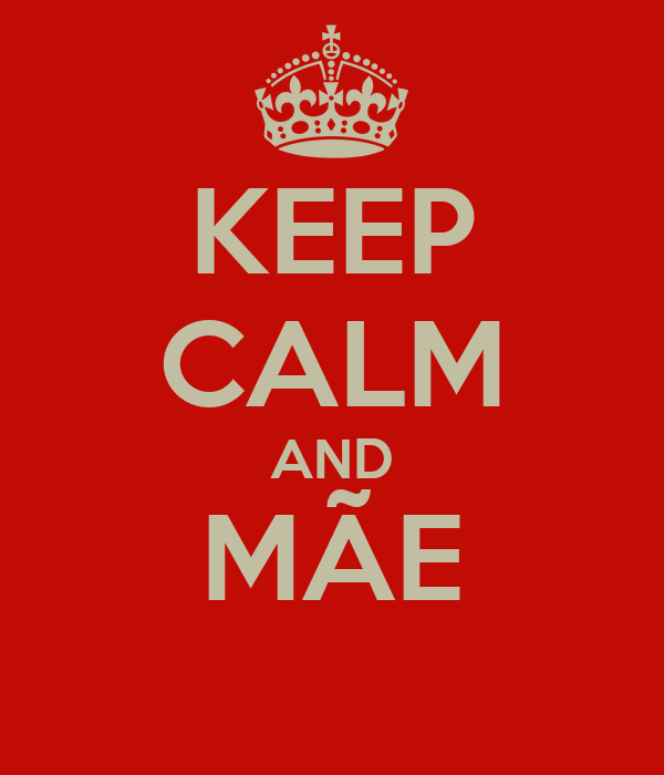 KEEP CALM AND MÃE