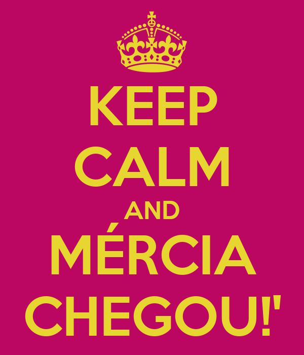 KEEP CALM AND MÉRCIA CHEGOU!'