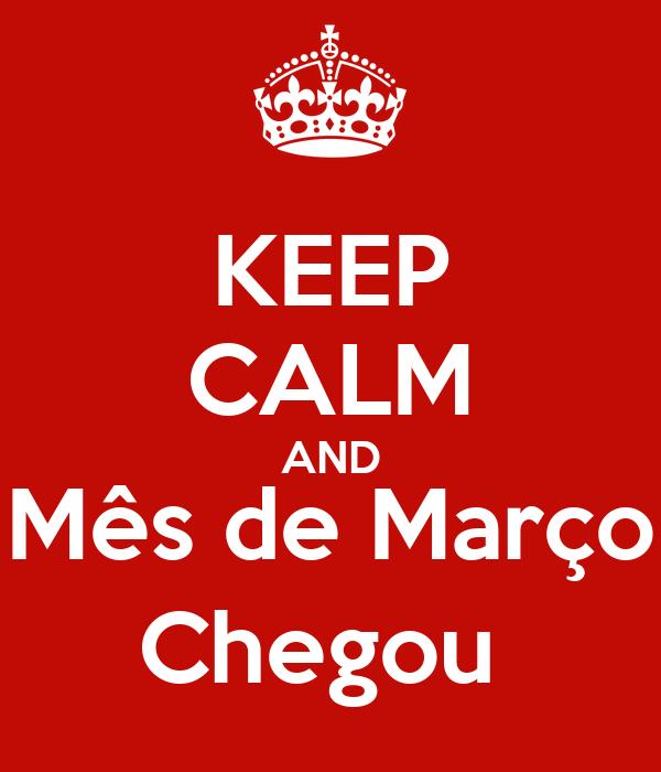 KEEP CALM AND Mês de Março Chegou
