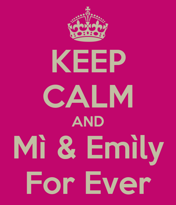 KEEP CALM AND Mì & Emìly For Ever