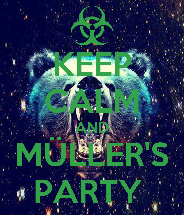KEEP CALM AND MÜLLER'S PARTY