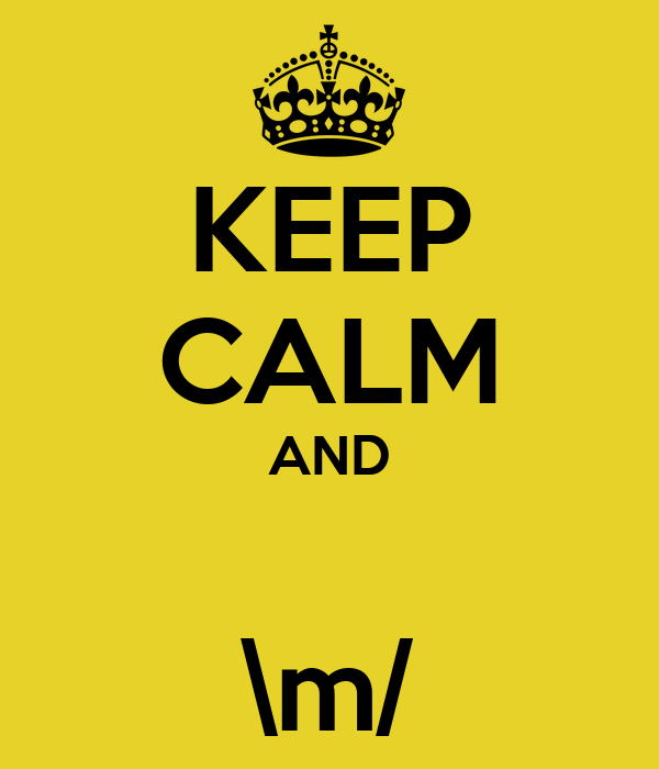 KEEP CALM AND  \m/