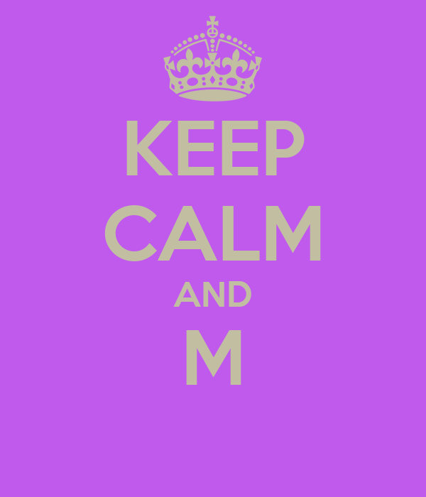 KEEP CALM AND M