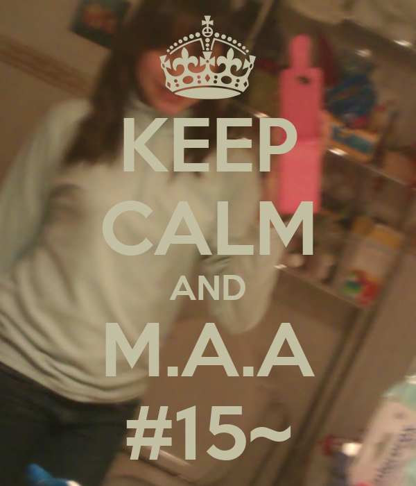 KEEP CALM AND M.A.A #15~