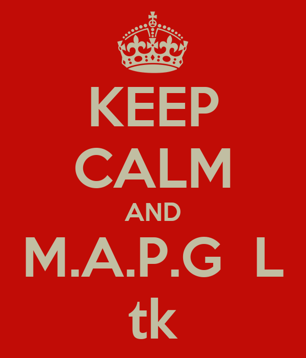 KEEP CALM AND M.A.P.G  L tk
