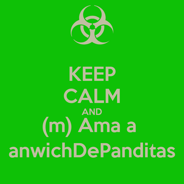 KEEP CALM AND (m) Ama a  anwichDePanditas