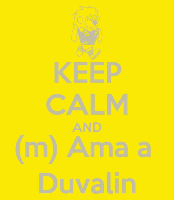 KEEP CALM AND (m) Ama a  Duvalin