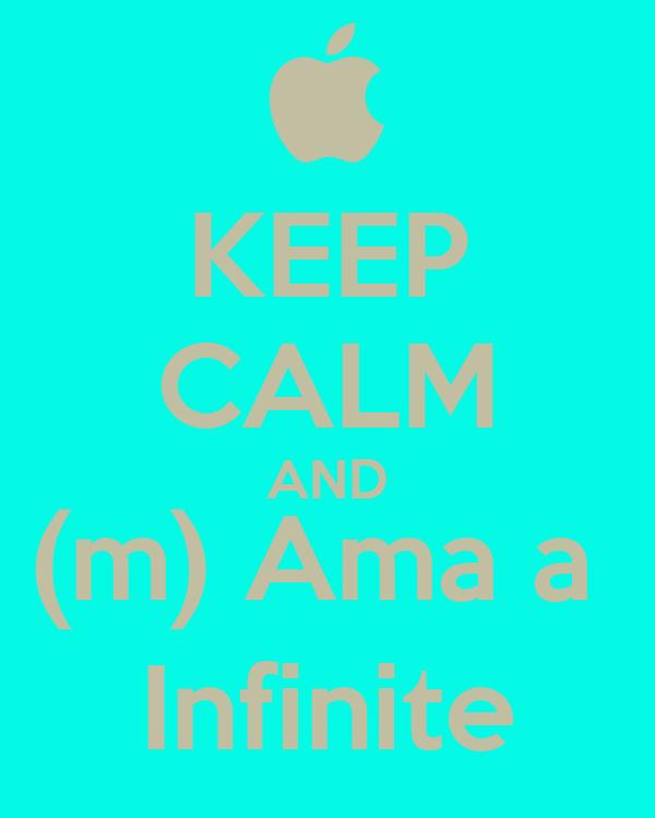 KEEP CALM AND (m) Ama a  Infinite