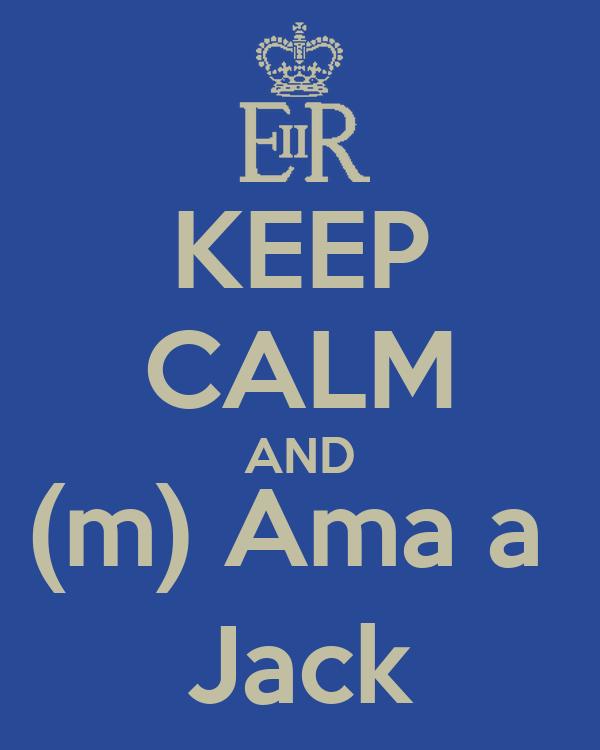KEEP CALM AND (m) Ama a  Jack