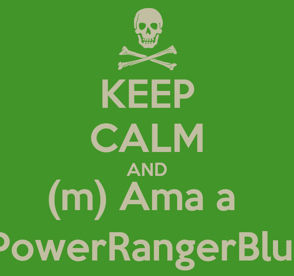 KEEP CALM AND (m) Ama a   PowerRangerBlue