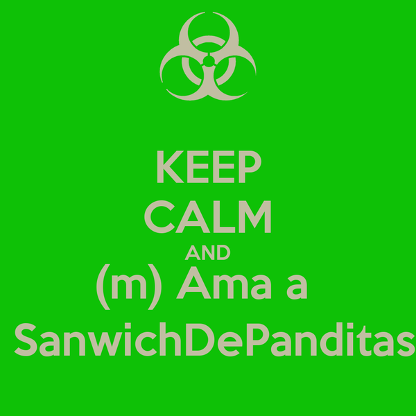 KEEP CALM AND (m) Ama a   SanwichDePanditas