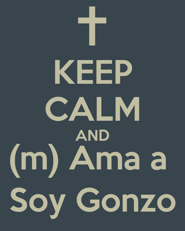 KEEP CALM AND (m) Ama a  Soy Gonzo
