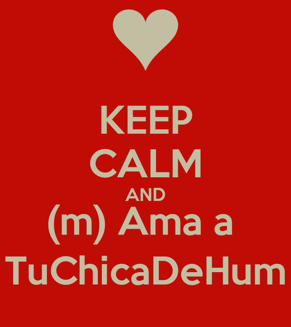 KEEP CALM AND (m) Ama a  TuChicaDeHum