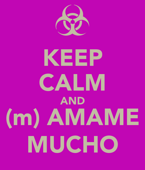 KEEP CALM AND (m) AMAME MUCHO
