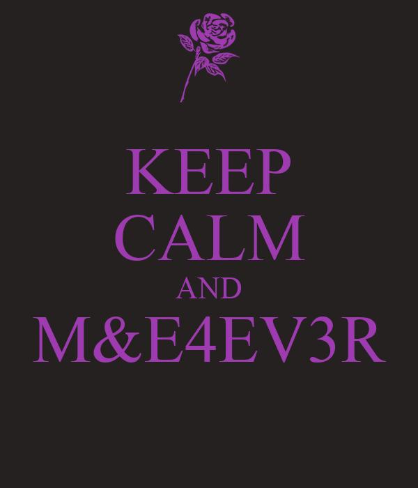 KEEP CALM AND M&E4EV3R