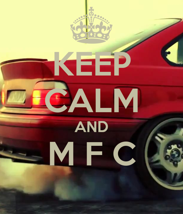 KEEP CALM AND M F C