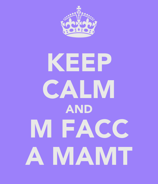 KEEP CALM AND M FACC A MAMT