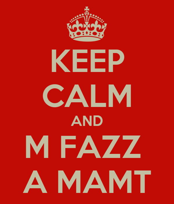 KEEP CALM AND M FAZZ  A MAMT