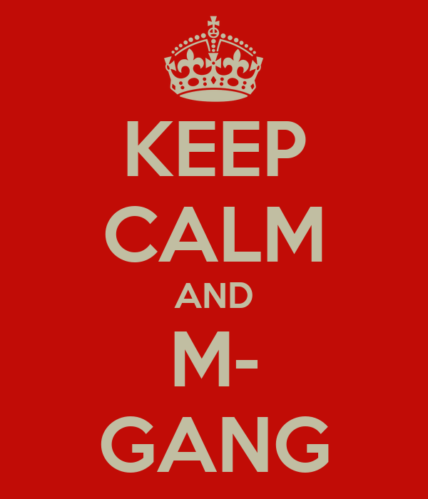 KEEP CALM AND M- GANG