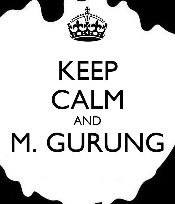 KEEP CALM AND M. GURUNG