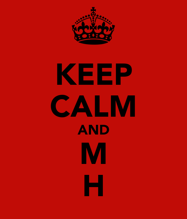 KEEP CALM AND M H