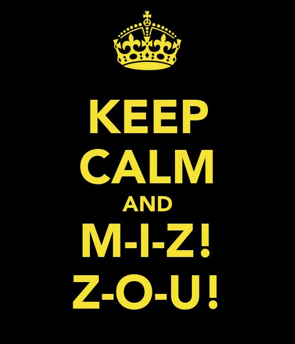 KEEP CALM AND M-I-Z! Z-O-U!