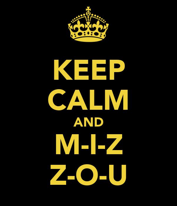 KEEP CALM AND M-I-Z Z-O-U