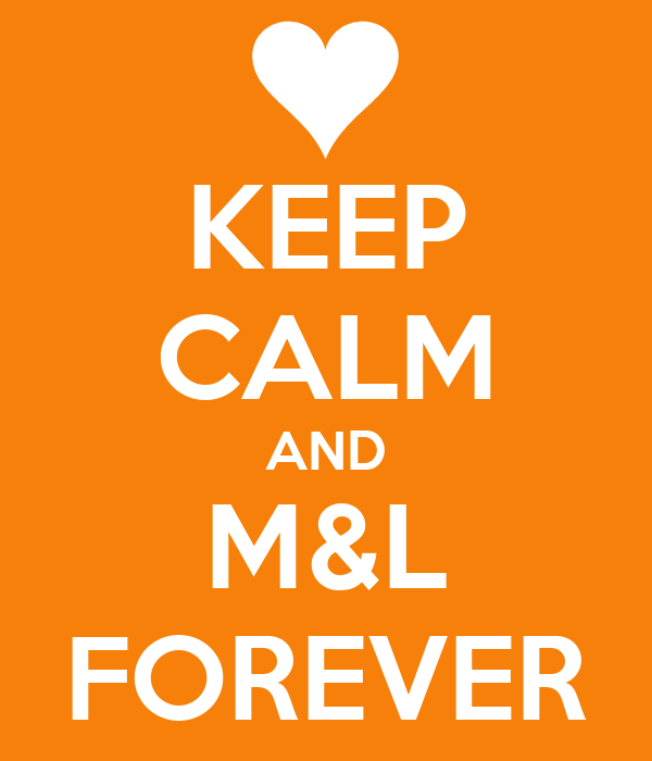 KEEP CALM AND M&L FOREVER