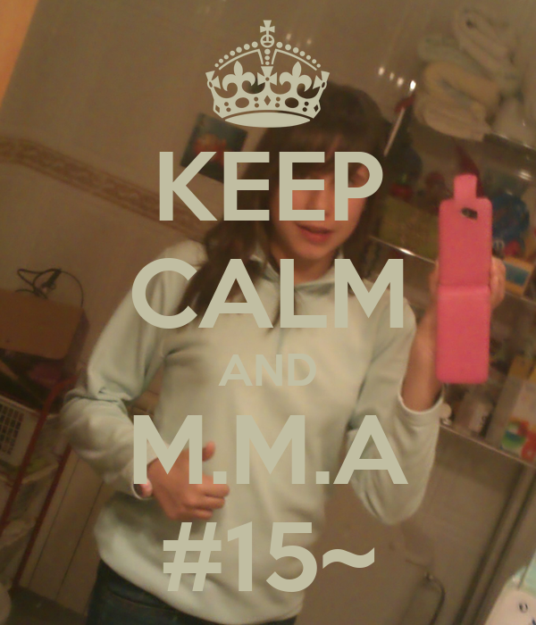 KEEP CALM AND M.M.A #15~