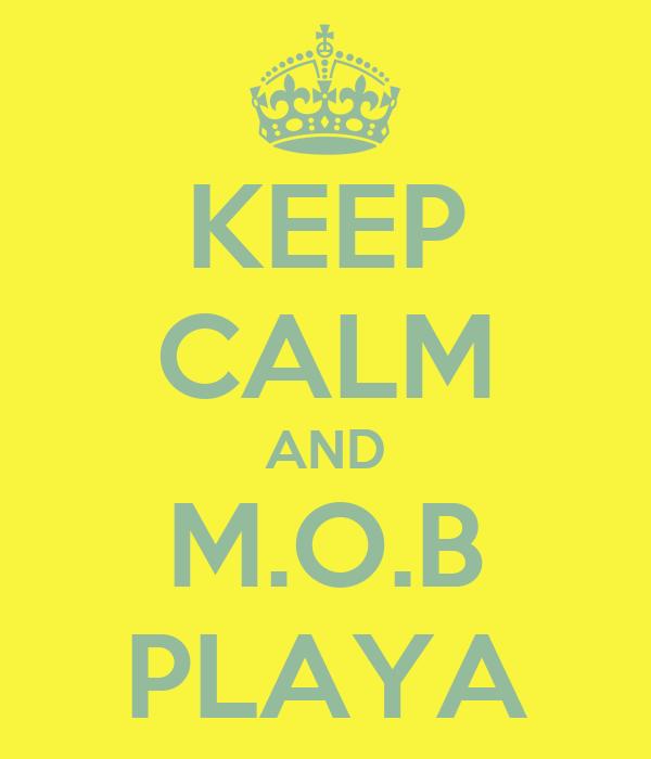KEEP CALM AND M.O.B PLAYA