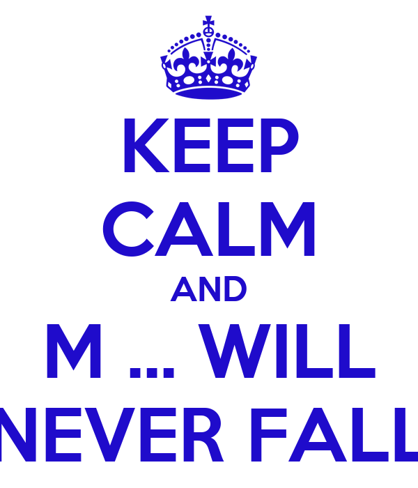 KEEP CALM AND M ... WILL NEVER FALL