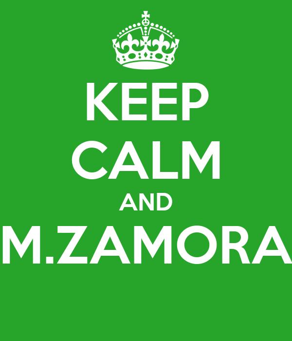 KEEP CALM AND M.ZAMORA