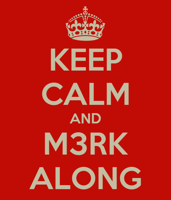 KEEP CALM AND M3RK ALONG