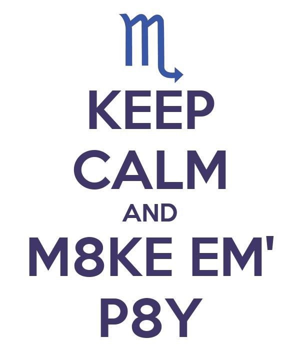 KEEP CALM AND M8KE EM' P8Y