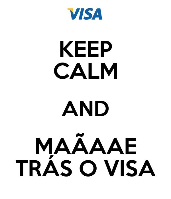 KEEP CALM AND MAÃAAE TRÁS O VISA
