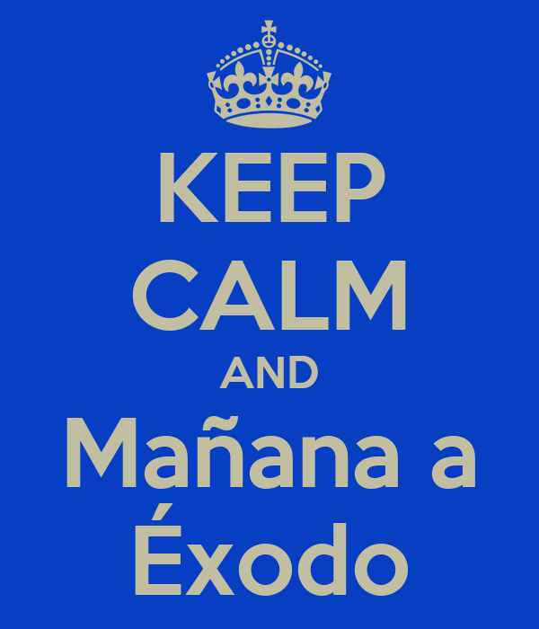 KEEP CALM AND Mañana a Éxodo