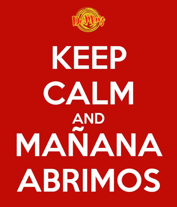 KEEP CALM AND MAÑANA ABRIMOS