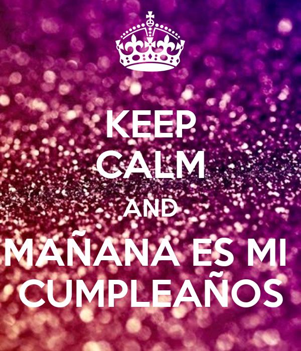 KEEP CALM AND MAÑANA ES MI CUMPLEAÑOS Poster | Mariand