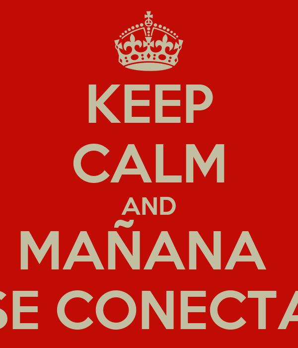 KEEP CALM AND MAÑANA  SE CONECTA