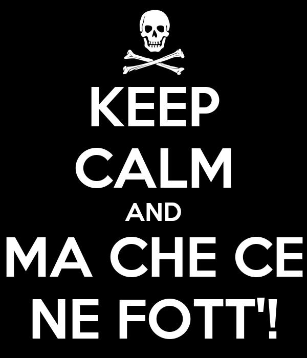 KEEP CALM AND MA CHE CE NE FOTT'!