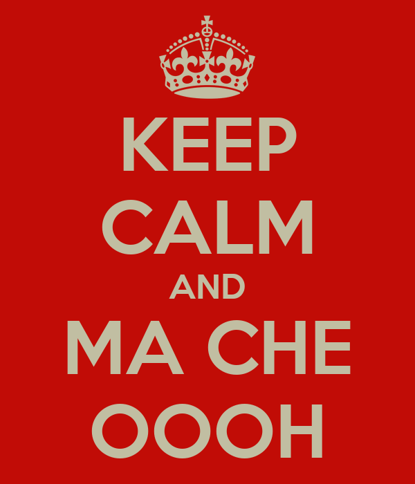 KEEP CALM AND MA CHE OOOH